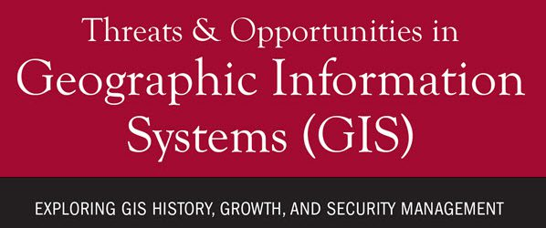 Threats & Opportunities in Geographic Information Systems (GIS)
